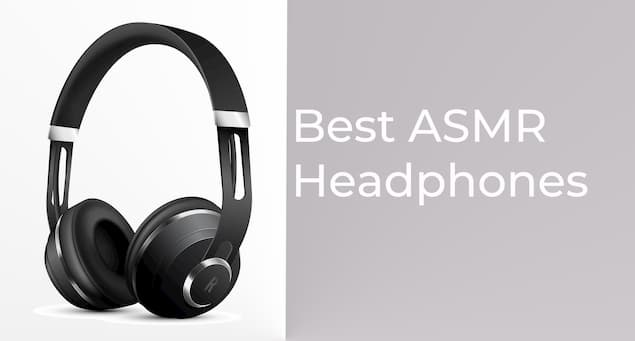 Detailed Guide on Best ASMR Headphones