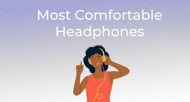 8 Most Comfortable Headphones