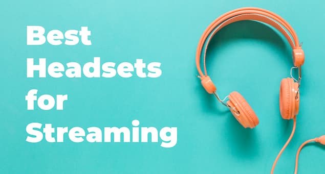 Top Headsets for Streaming