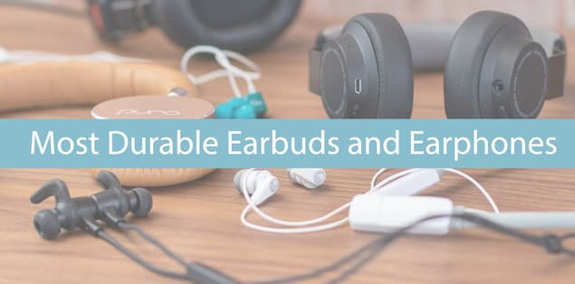 7 Most Durable Earbuds and Earphones