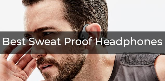 7 Best Sweat Proof Headphones