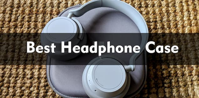 Top 7 Headphone Cases
