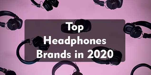 Top 8 Headphones Brands in 2020
