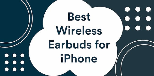 Best Wireless Earbuds for iPhone