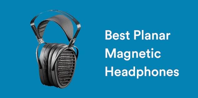 Best Planar Magnetic Headphones