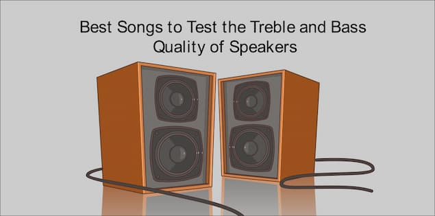 Best Songs to Test the Treble and Bass Quality of Speakers